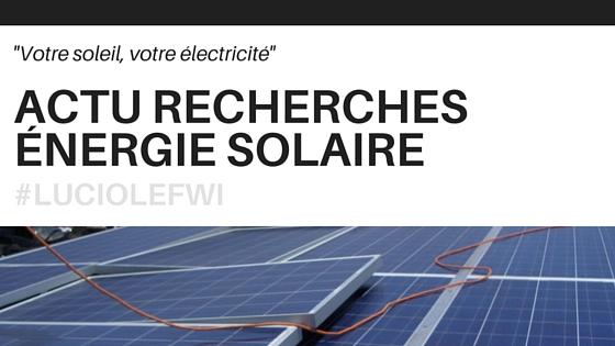 Actualités des recherches et développements dans l'énergie solaire